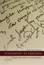 ISTENISMERET ÉS EMBERSÉG - BETEKINTÉS KÁLVIN TEOLÓGIÁJÁBA - Ekönyv - BUSCH, EBERHARD