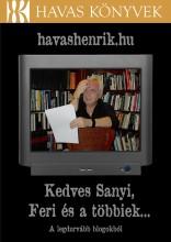 KEDVES SANYI, FERI ÉS A TÖBBIEK - A LEGDURVÁBB BLOGOKBÓL - Ekönyv - HAVAS HENRIK