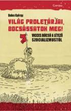 VILÁG PROLETÁRJAI, BOCSÁSSATOK MEG! - Ekönyv - DALOS GYÖRGY