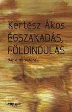 ÉGSZAKADÁS, FÖLDINDULÁS - NAPLÓ MINIATÚRÁK - Ekönyv - KERTÉSZ ÁKOS