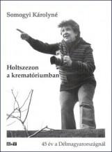 HOLTSZEZON A KREMATÓRIUMBAN - 45 ÉV A DÉLMAGYARORSZÁGNÁL - Ekönyv - SOMOGY KÁROLYNÉ