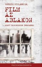 FILM AZ ABLAKON - AVAGY TALÁLKOZÁSOK ÖNMAGAMMAL - Ekönyv - VÁRHIDI GYULÁNÉ, DR.