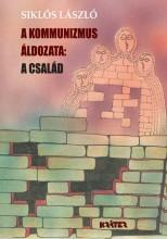 A KOMMUNIZMUS ÁLDOZATA: A CSALÁD - Ekönyv - SIKLÓS LÁSZLÓ