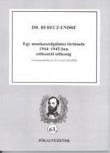 EGY MUNKASZOLGÁLATOS TÖRTÉNETE 1944-1945-BEN OTTHONTÓL OTTHONIG - Ekönyv - DR. BERECZ ENDRE