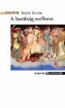 A BARÁTSÁG SZELLEME - LEVÉL- ÉS DOKUMENTUMGYŰJTEMÉNY - Ekönyv - SZABÓ ISTVÁN