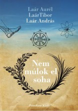 NEM MÚLOK EL SOHA - Ekönyv - LAÁR AURÉL -LAÁR TIBOR - LAÁR ANDRÁS
