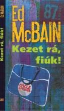 KEZET RÁ, FIÚK! - Ekönyv - MCBAIN, ED