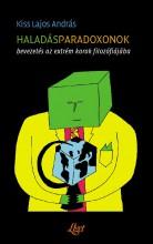 HALADÁSPARADOXONOK - BEVEZETÉS AZ EXTRÉM KOROK FILOZÓFIÁJÁBA - - Ekönyv - KISS LAJOS ANDRÁS