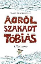 ÁGRÓLSZAKADT TÓBIÁS - LILIA SZEME - Ekönyv - DE FOMBELLE, THIMOTHÉE