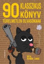 90 KLASSZIKUS KÖNYV TÜRELMETLEN OLVASÓKNAK - Ekönyv - LANGE, HENRIK
