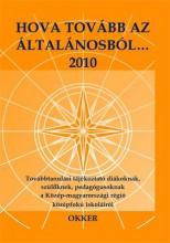 HOVA TOVÁBB AZ ÁLTALÁNOSBÓL...2010 - KÖZÉP-MAGYARORSZÁGI RÉGIÓ - - Ekönyv - OKKER KIADÓ ZRT.