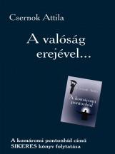 A VALÓSÁG EREJÉVEL... - Ekönyv - CSERNOK ATTILA