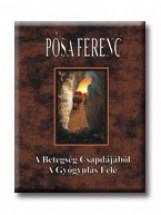 A BETEGSÉG CSAPDÁJÁBÓL A GYÓGYULÁS FELÉ - Ekönyv - PÓSA FERENC