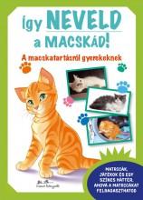 ÍGY NEVELD A MACSKÁD! - A MACSKATARTÁSRÓL GYEREKEKNEK - Ekönyv - MANÓ KÖNYVEK