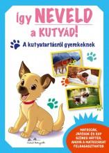 ÍGY NEVELD A KUTYÁD! - A KUTYATARTÁSRÓL GYEREKEKNEK - Ekönyv - MANÓ KÖNYVEK
