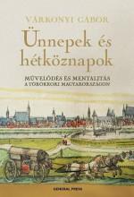 ÜNNEPEK ÉS HÉTKÖZNAPOK - MŰVELŐDÉS ÉS MENTALITÁS A TÖRÖK KORI MAGYARORSZÁGON - - Ekönyv - VÁRKONYI GÁBOR