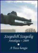 SZEGEDTŐL SZEGEDIG ANTOLÓGIA 2009 - Ekönyv - BÁBA KIADÓ, SZEGED
