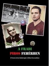 A FRADI PIROS FEHÉRBEN - A FERENCVÁROS LABDARÚGÓI A RÁKOSI KORSZAKBAN - Ekönyv - RÓZSALIGETI LÁSZLÓ