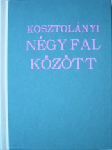 NÉGY FAL KÖZÖTT - Ekönyv - KOSZTOLÁNYI DEZSŐ