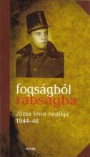 FOGSÁGBÓL RABSÁGBA - JÓZSA IMRE NAPLÓJA 1944-46. - Ekönyv - JÓZSA IMRE