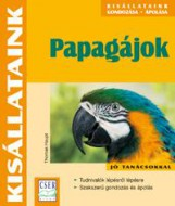 PAPAGÁJOK - KISÁLLATAINK - Ekönyv - HAUPT, THOMAS