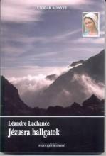JÉZUSRA HALLGATOK - Ekönyv - LACHANCE, LÉANDRE