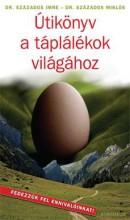 ÚTIKÖNYV A TÁPLÁLÉKOK VILÁGÁHOZ - - Ebook - DR. SZÁZADOS IMRE – DR. SZÁZADOS MIKLÓS