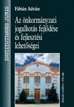 AZ ÖNKORMÁNYZATI JOGALKOTÁS FEJLŐDÉSE ÉS FEJLESZTÉSI LEHETŐSÉGEI - Ekönyv - FÁBIÁN ADRIÁN