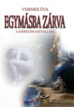 EGYMÁSBA ZÁRVA - A SZERELEM HITVALLÁSA - Ebook - VERMES ÉVA
