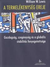 A TERMELÉKENYSÉG EREJE - GAZDAGSÁG, SZEGÉNYSÉG ÉS A GLOBÁLIS STABILITÁS FENYEGET - Ebook - W. LEWIS, WILLIAM