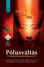 PÓLUSVÁLTÁS - A VALÓDI TEREMTÉS KÖNYVE II. - Ebook - FRISSELL, BOB