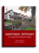 KERTVÁROS - ÉPÍTÉSZET - AZ ANGOL PÉLDA MAGYARORSZÁGON - Ekönyv - NAGY GERGELY-SZELÉNYI KÁROLY