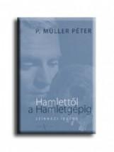 HAMLETTŐL A HAMLETGÉPIG -  SZÍNHÁZI ÍRÁSOK - Ekönyv - P. MÜLLER PÉTER