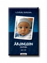 ÁRONLEON NAPLÓJA - AZ 1. ÉV - Ekönyv - UJVÁRI DORINA