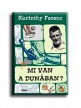 MI VAN A DUNÁBAN? - Ekönyv - KARINTHY FERENC