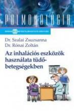 AZ INHALÁCIÓS ESZKÖZÖK HASZNÁLATA TÜDŐBETEGSÉGEKBEN - PULMONOLÓGIA - - Ekönyv - SZALAI ZSUZSANNA, DR. - RÓNAI ZOLTÁN, DR