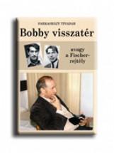 BOBBY VISSZATÉR, AVAGY A FISCHER-REJTÉLY - Ekönyv - FARKASHÁZY TIVADAR