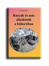 KUTYÁK ÉS MÁS ÁLLATHŐSÖK A HÁBORÚBAN - Ekönyv - KIRÁLY KLÁRA DR.