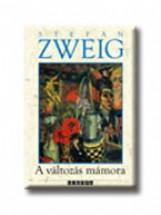 A VÁLTOZÁS MÁMORA - Ekönyv - ZWEIG, STEFAN