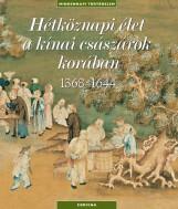 HÉTKÖZNAPI ÉLET A KÍNAI CSÁSZÁROK KORÁBAN 1368-1644 - Ekönyv - CORVINA KIADÓ