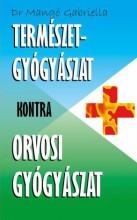 TERMÉSZETGYÓGYÁSZAT KONTRA ORVOSI GYÓGYÁSZAT - Ekönyv - MANGÓ GABRIELLA, DR.