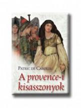 A PROVENCE-I KISASSZONYOK - - Ekönyv - CAROLIS, DE PATRICK