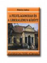 A FELVILÁGOSODÁS ÉS  A LIBERALIZMUS KÖZÖTT - Ekönyv - MISKOLCZY AMBRUS