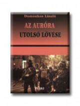 AZ AURÓRA UTOLSÓ LÖVÉSE - Ekönyv - DOMONKOS LÁSZLÓ