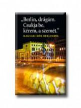 BERLIN DRÁGÁM. CSUKJA BE, KÉREM, A SZEMÉT. - Ekönyv - MAGVETŐ KÖNYVKIADÓ KFT