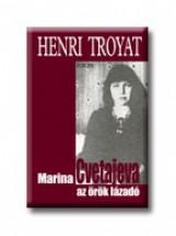 MARINA CVETAJEVA AZ ÖRÖK LÁZADÓ - Ekönyv - TROYAT, HENRI