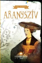 ARANYSZÍV - TÖRTÉNELMI TRILÓGIA 1. - Ebook - GÁL DORINA