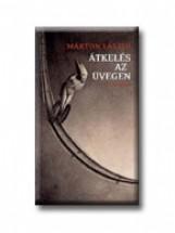 ÁTKELÉS AZ ÜVEGEN - Ekönyv - MÁRTON LÁSZLÓ