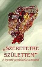 SZERETETRE SZÜLETTEM - ÚJ KIADÁS - - Ekönyv - KASSÁK KÖNYV- ÉS LAPKIADÓ KFT.
