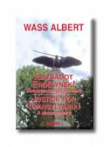 IGAZSÁGOT ERDÉLYNEK! - JUSTICE FOR TRANSYLVANIA! - KÖTÖTT - - Ekönyv - WASS ALBERT